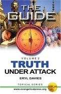 Guide: Truth Under Attack Volume 2 (The Guide Topical Series)