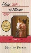 Elsie At Home (#22 in Elsie Dinsmore Series)