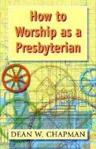 How to Worship as a Presbyterian