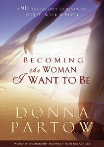 Becoming the Woman I Want to Be:90 Days to Renew Your Spirit, Soul and Body
