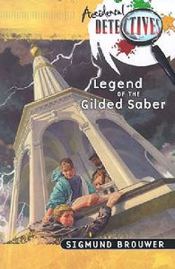 Legend of the Gilded Saber (Accidental Detectives) (#03 in Accidental Detectives Series)