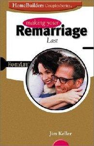Homebuilders Couples: Making Your Remarriage Last