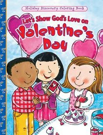 Lets Show Gods Love on Valentines Day (Holiday Discovery Coloring Books Series)