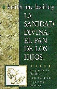 La Sanidad Davina, El Pan De Los Hijos (Divine Healing: The Childrens Bread)