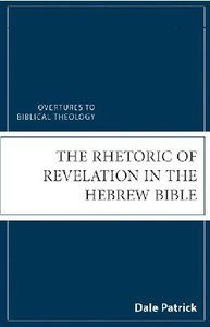The Rhetoric of Revelation in the Hebrew Bible (Overtures To Biblical Theology Series)