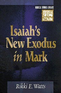 Isaiahs New Exodus in Mark (Biblical Studies Library Series)