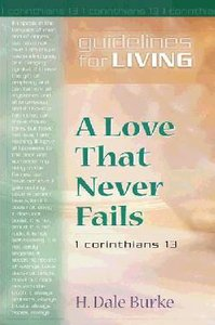 Guidelines For Living - Love That Never Fails (Guidelines For Living Series)