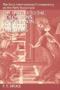 The Epistles to the Colossians, to Philemon, and to the Ephesians (New International Commentary On The New Testament Series)