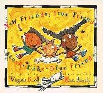 New Friends,True Friends, Stuck-Like-Glue Friends