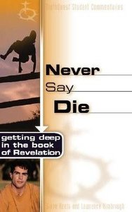 Never Say Die (Truthquest Student Commentaries Series)
