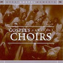Great Gospel Moments: Gospels Greatest Choirs