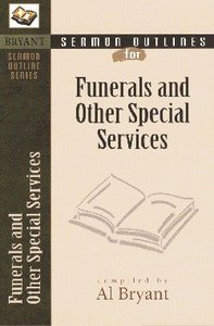 Funerals and Other Special Services (Bryant Sermon Outline Series)