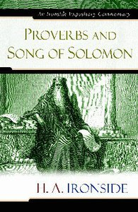 Proverbs and Song of Solomon (Ironside Expository Commentary Series)