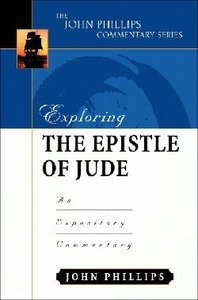 Exploring the Epistle of Jude (John Phillips Commentary Series)