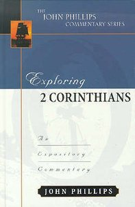 Exploring 2 Corinthians (John Phillips Commentary Series)