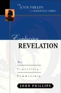 Exploring Revelation (John Phillips Commentary Series)