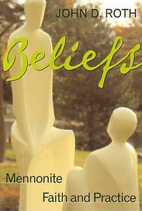 Beliefs: Mennonite Faith and Practice (Believers Church Bible Commentary Series)