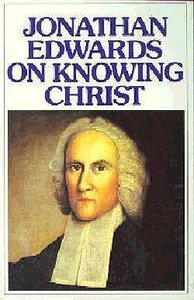 Jonathan Edwards on Knowing Christ