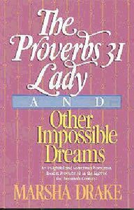 Proverbs 31 Lady and Other Impossible Dreams