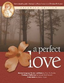 "A Perfect Love: Understanding John Wesleys ""A Plain Account of Christian Perfection"" (Expanded 2004)"