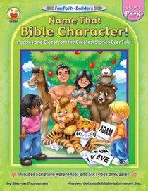 Name That Bible Character! (Reproducible; Grades Pk-K) (Fun Faith-builders Series)
