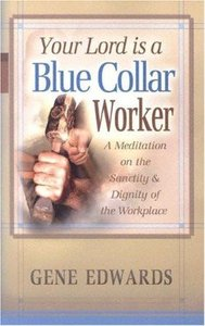 Your Lord is a Blue Collar Worker