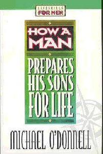 Lifeskills For Men: How a Man Prepares His Sons For Life