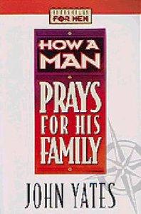 Lifeskills For Men: How a Man Prays For His Family