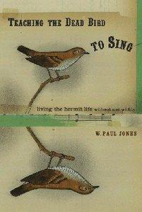 Teaching the Dead Bird to Sing