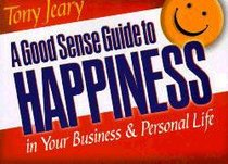 A Good Sense Guide to Happiness