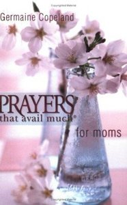 Prayers That Avail Much For Moms (Prayers That Avail Much Series)
