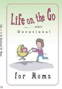 Life on the Go Devotional For Moms