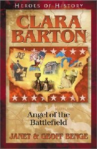 Clara Barton - Angel of the Battlefield (Heroes Of History Series)