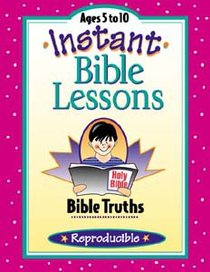 Bible Truths (Reproducible) (Instant Bible Lessons Series)