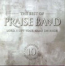Best of Praise Band-Lord I Lift Your Name on High