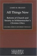 All Things New (Colmubia Series In Reformed Theology)