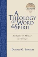 A Theology of Word & Spirit (#01 in Christian Foundations Series)