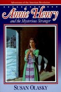Annie Henry and the Mysterious Stranger (#03 in Adventures In The American Revolution Series)