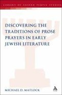 Discovering the Traditions of Prose Prayers in Early Jewish Literature (Library Of Second Temple Studies Series)