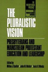 The Pluralistic Vision (The Presbyterian Presence Series)