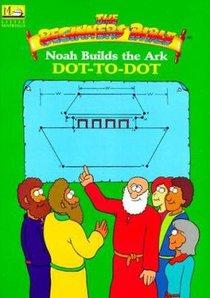 Noah Builds the Ark Dot-To Dot (Beginners Bible Series)