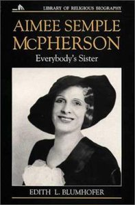 Everybodys Sister (Aimee Semple Mcpherson) (Library Of Religious Biography Series)