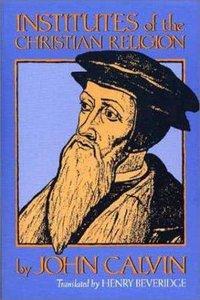 Calvins Institutes of the Christian Religion (1559 Edition)