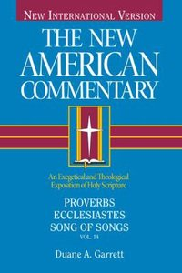Proverbs, Ecclesiastes, Song of Songs (#14 in New American Commentary Series)