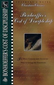 Bonhoeffers Cost of Discipleship (Shepherds Notes Christian Classics Series)