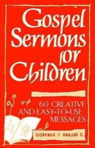 Gospel Sermons For Children, Series C