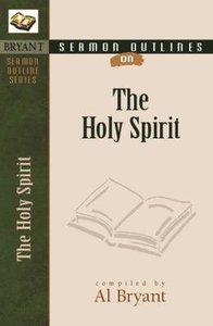 The Holy Spirit (Bryant Sermon Outline Series)
