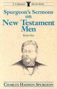 Spurgeons Sermons on New Testament Men (Vol 1)