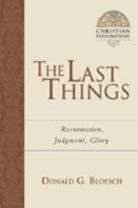 The Last Things (#07 in Christian Foundations Series)