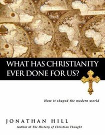 What Has Christianity Ever Done For Us?
